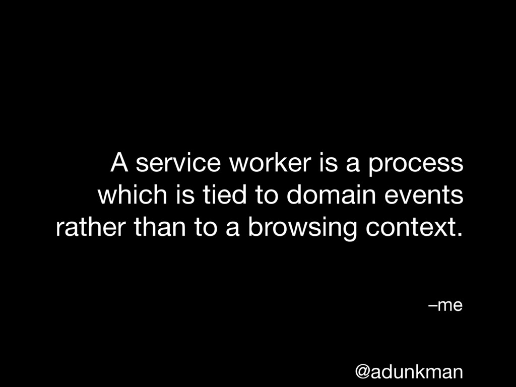@adunkman A service worker is a process which i...