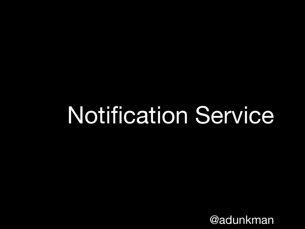 @adunkman Notification Service