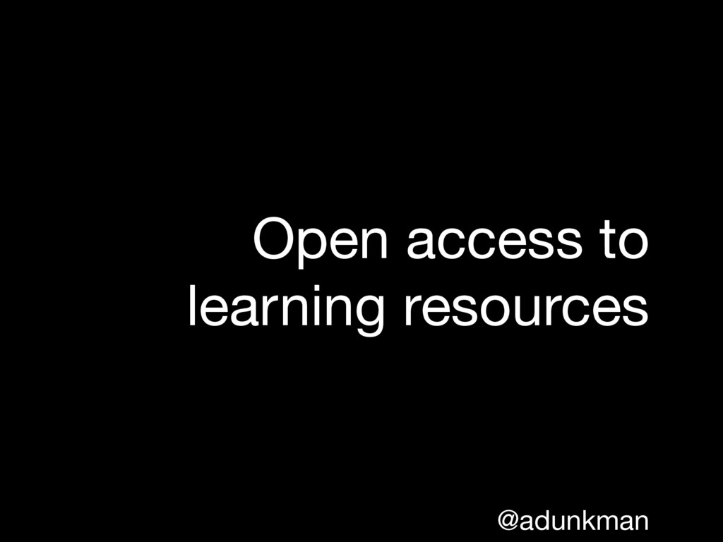 @adunkman Open access to learning resources