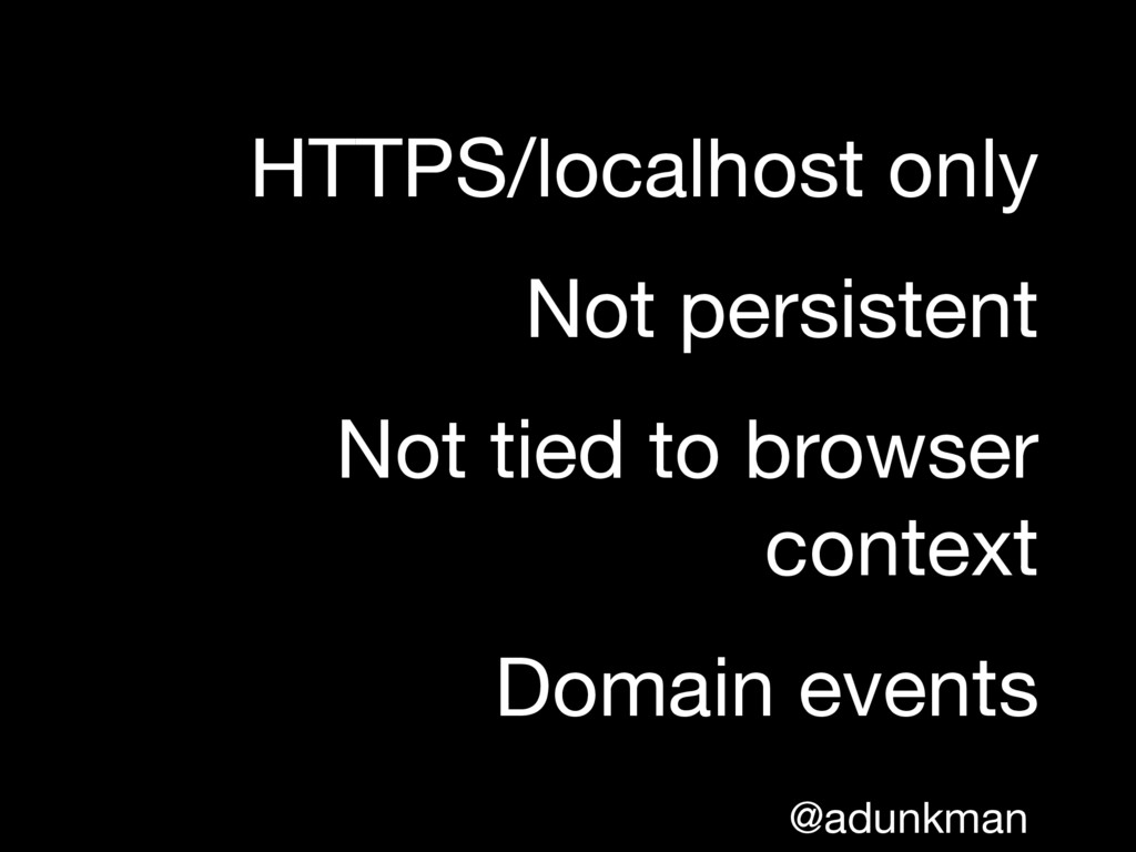@adunkman HTTPS/localhost only  Not persistent ...