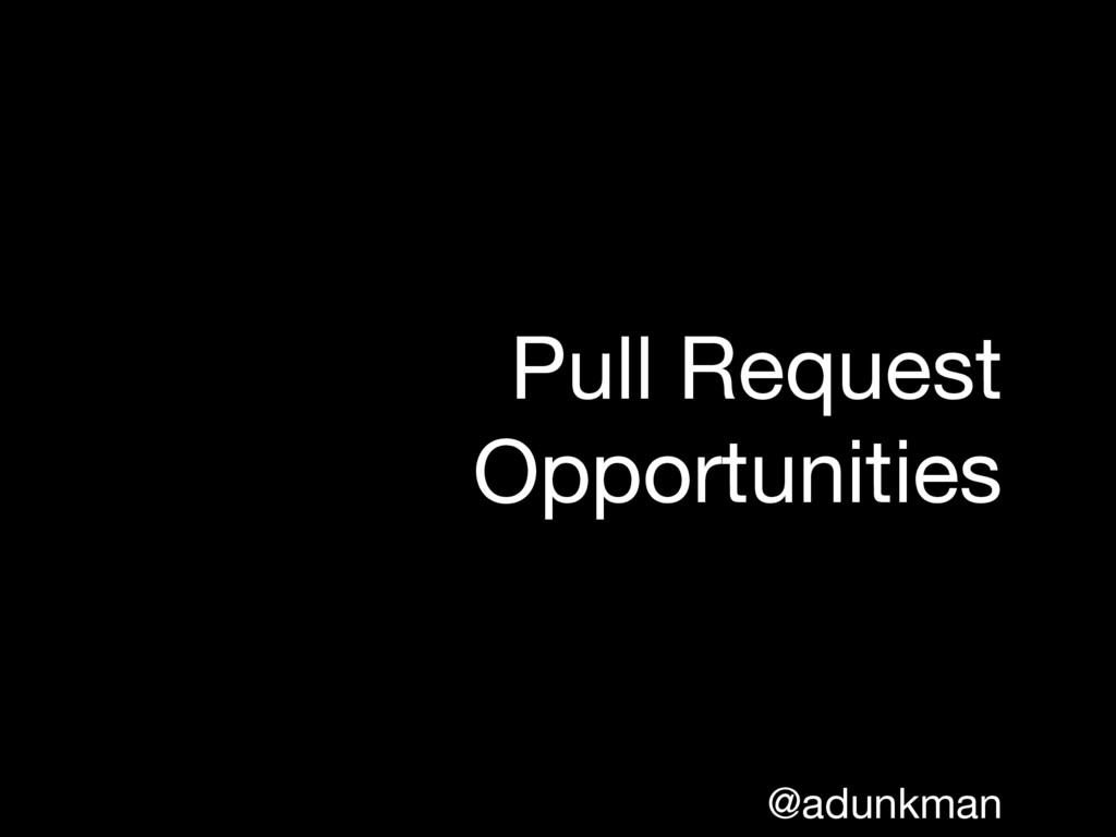 @adunkman Pull Request Opportunities