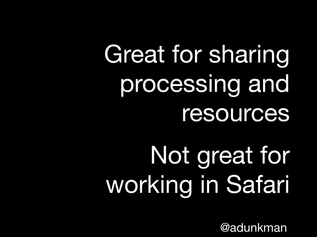 @adunkman Great for sharing processing and reso...
