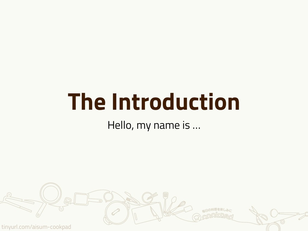 tinyurl.com/aisum-cookpad The Introduction Hell...