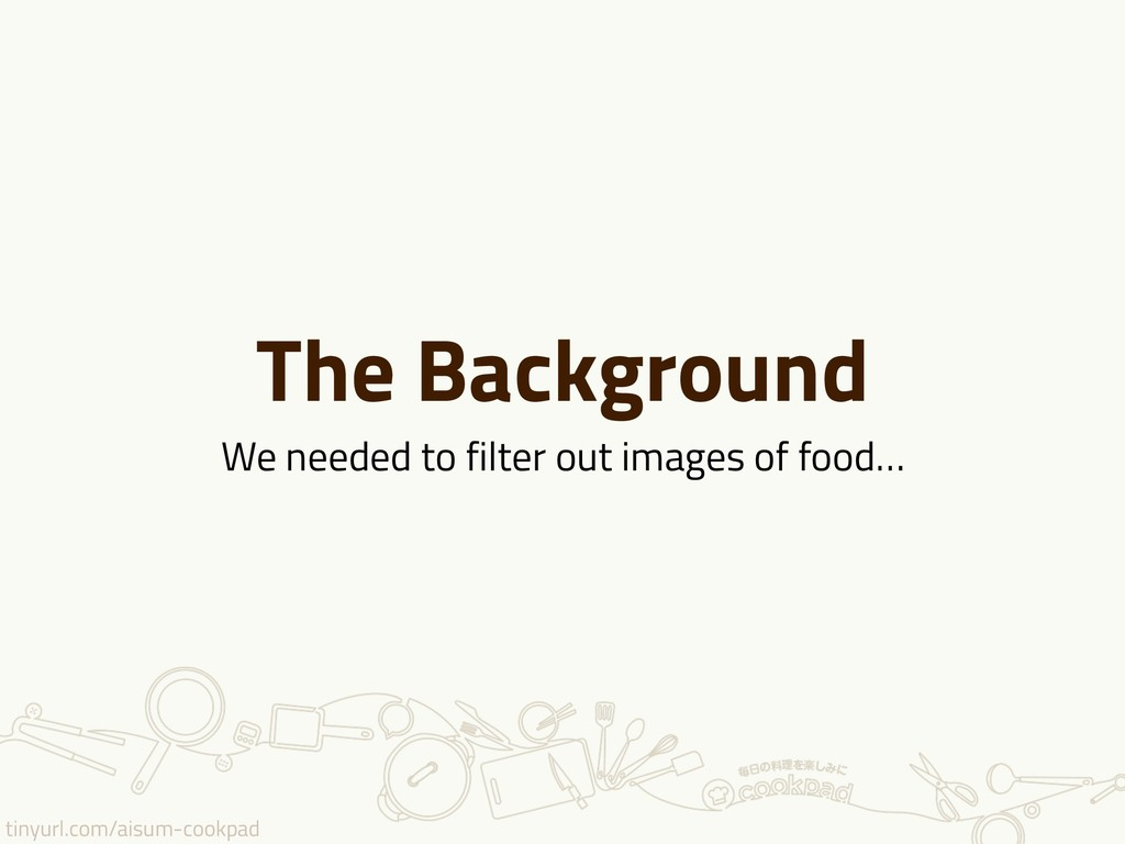 tinyurl.com/aisum-cookpad The Background We nee...