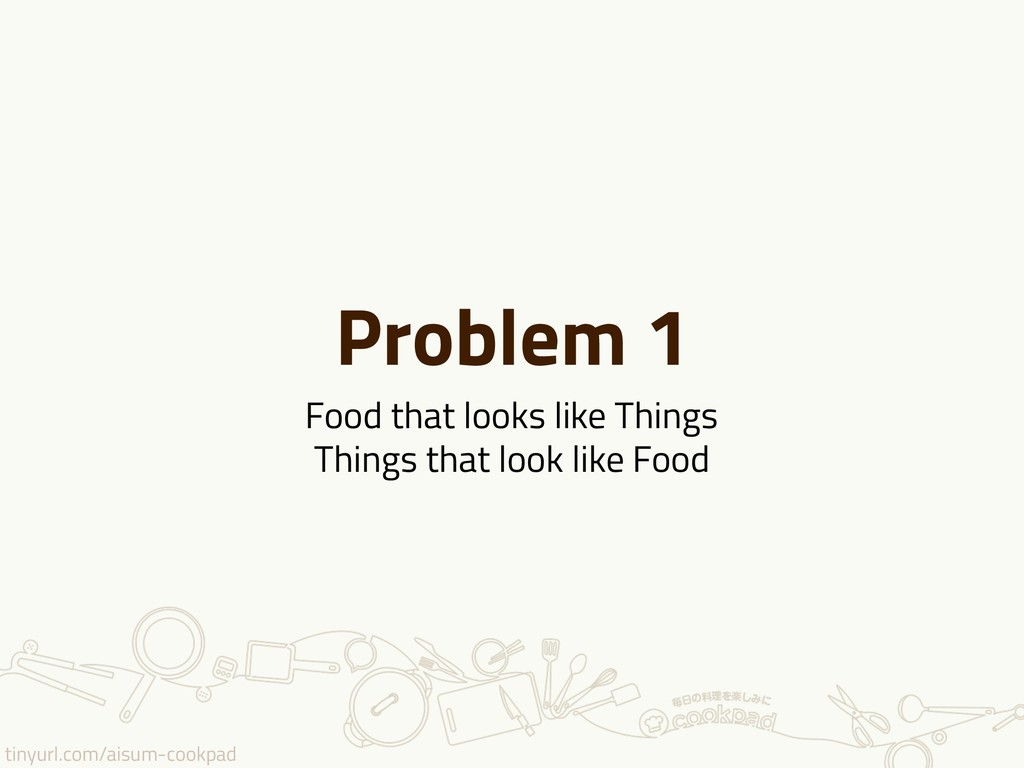 tinyurl.com/aisum-cookpad Problem 1 Food that l...