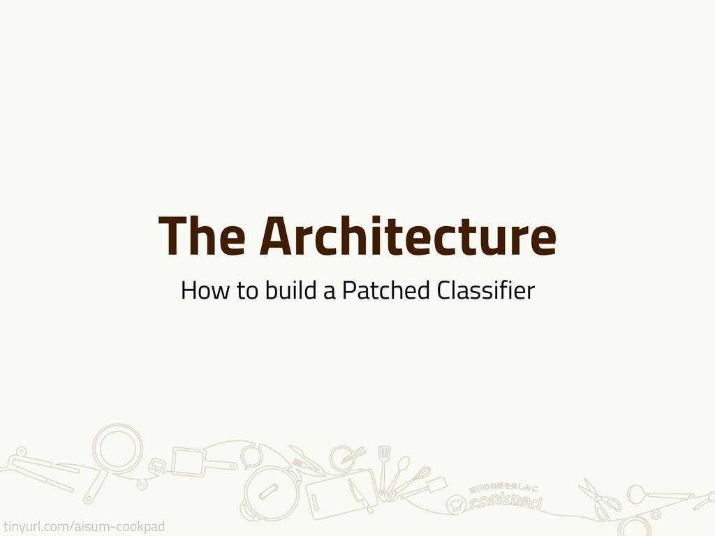 tinyurl.com/aisum-cookpad The Architecture How ...