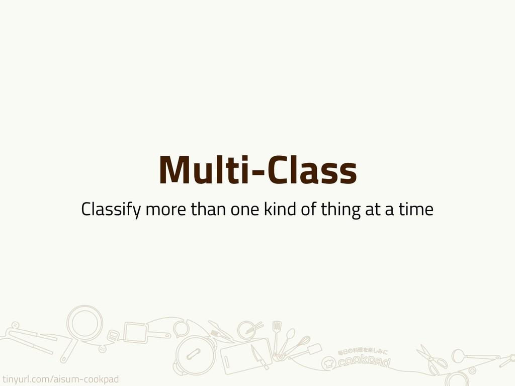 tinyurl.com/aisum-cookpad Multi-Class Classify ...