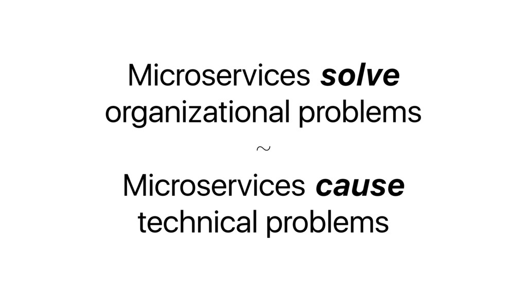 Microservices solve organizational problems