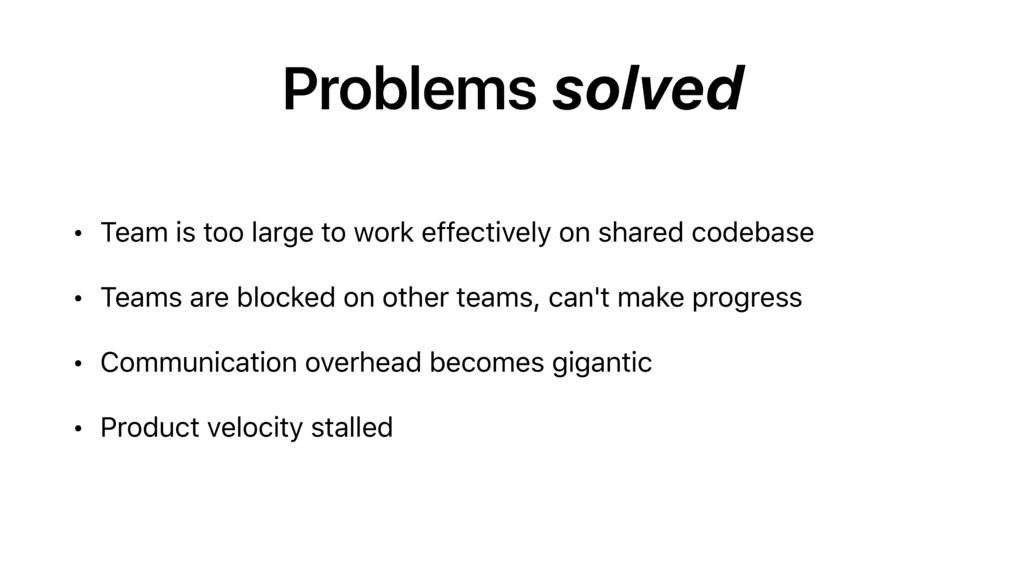 Problems solved • Team is too large to work eff...