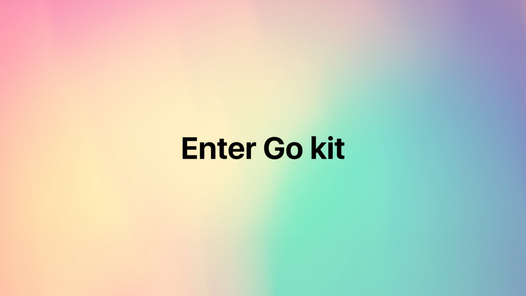Enter Go kit