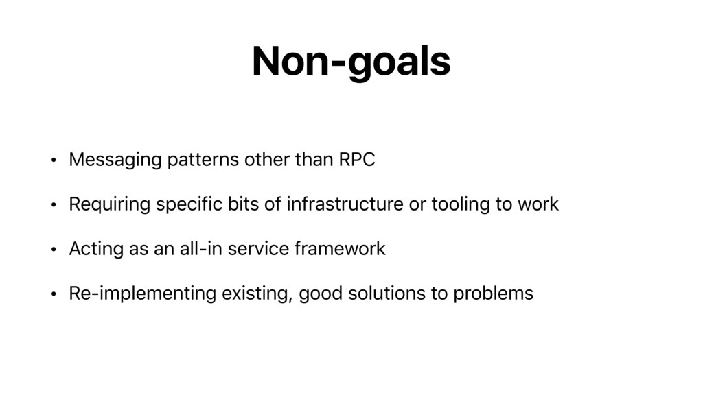 Non-goals • Messaging patterns other than RPC •...