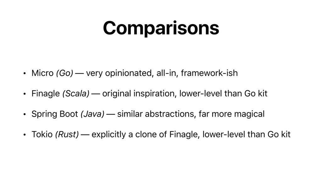Comparisons • Micro (Go) — very opinionated, al...