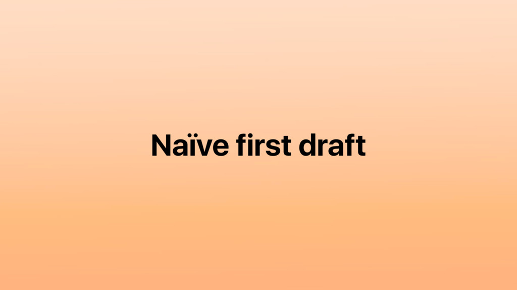 Naïve first draft