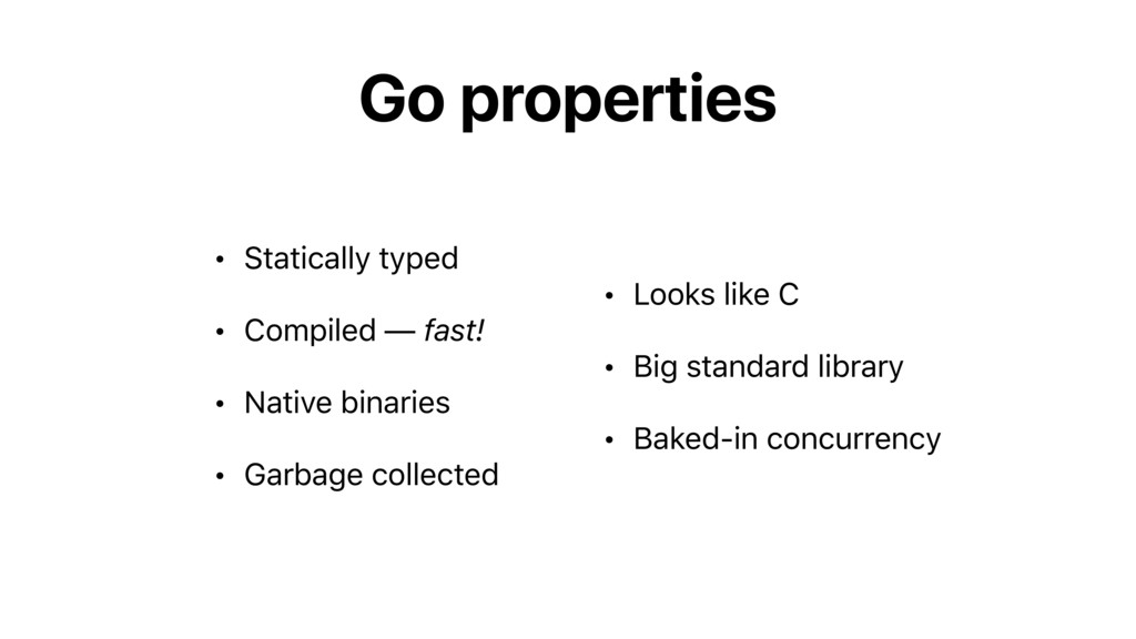 Go properties • Statically typed • Compiled — f...