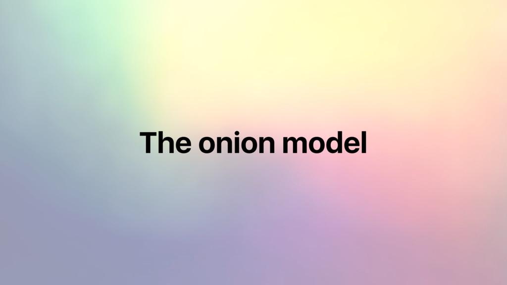 The onion model