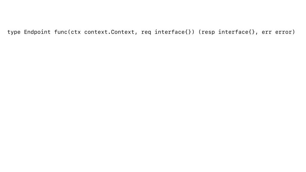 type Endpoint func(ctx context.Context, req int...