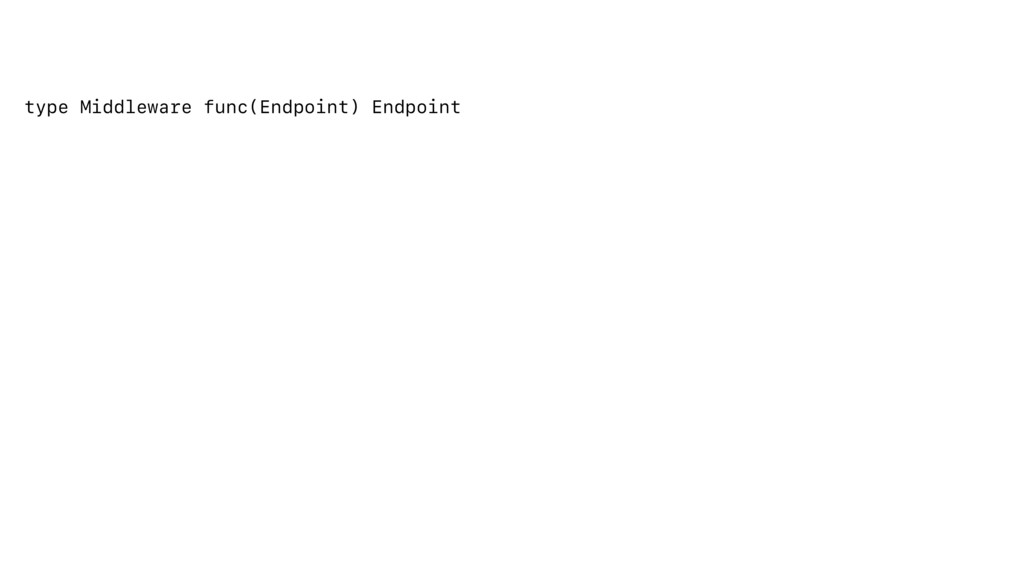 type Middleware func(Endpoint) Endpoint
