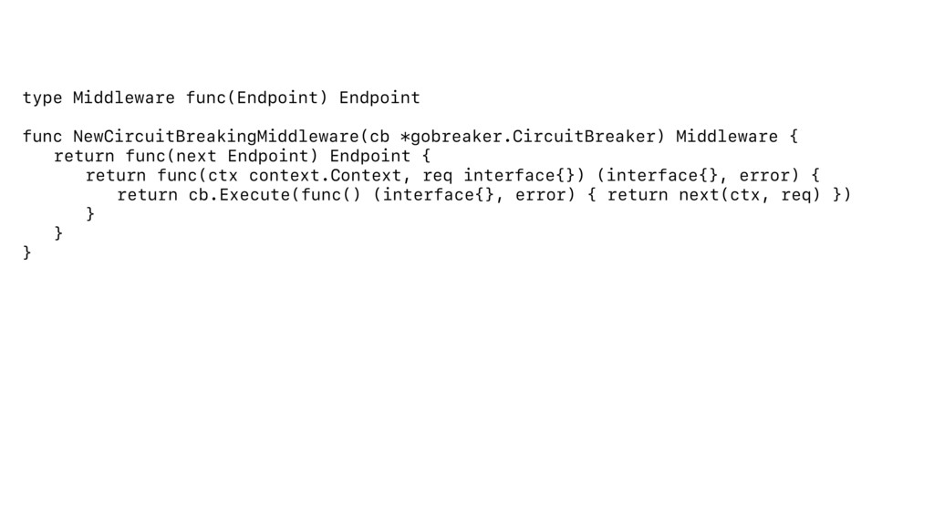 type Middleware func(Endpoint) Endpoint func Ne...