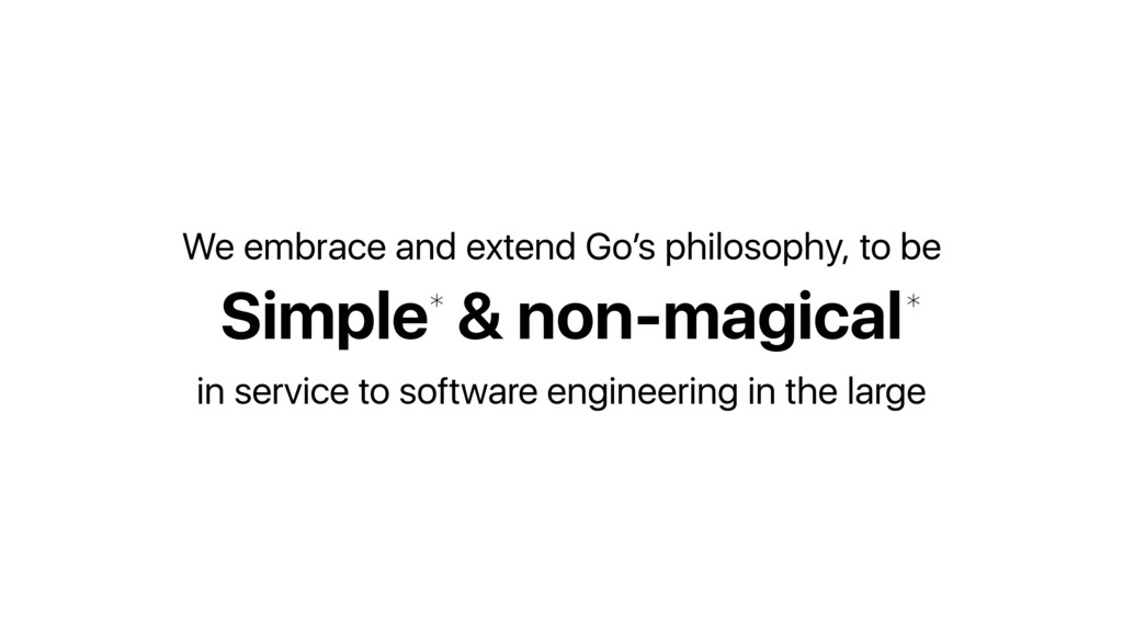 Simple & non-magical We embrace and extend Go's...