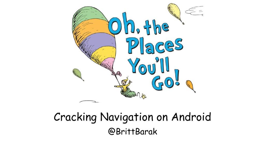 Cracking Navigation on Android @BrittBarak