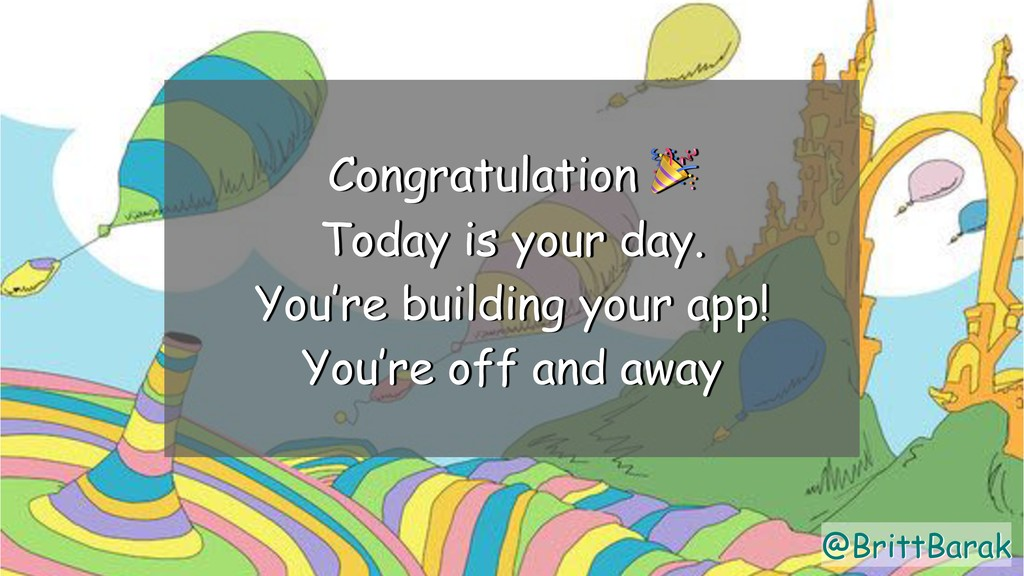 @BrittBarak Congratulation  Today is your day. ...