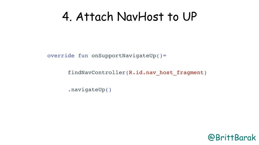 @BrittBarak 4. Attach NavHost to UP override fu...