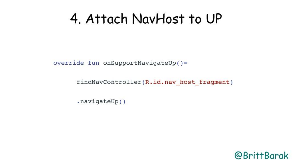 @BrittBarak 4. Attach NavHost to UP override fu...