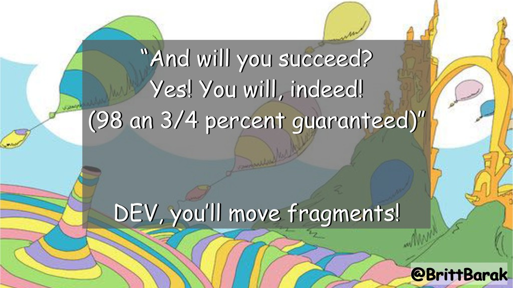 """@BrittBarak """"And will you succeed? Yes! You wil..."""