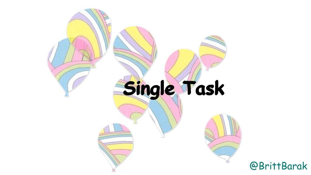 @BrittBarak Single Task