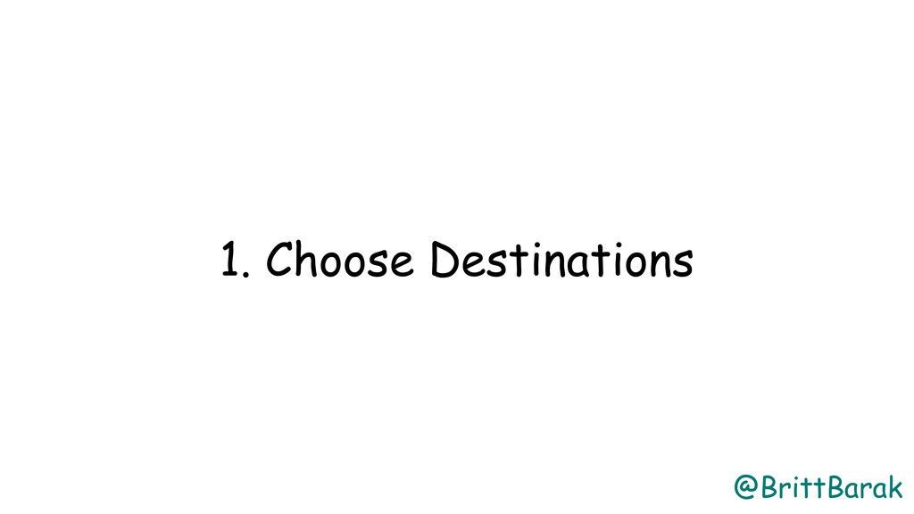 @BrittBarak 1. Choose Destinations