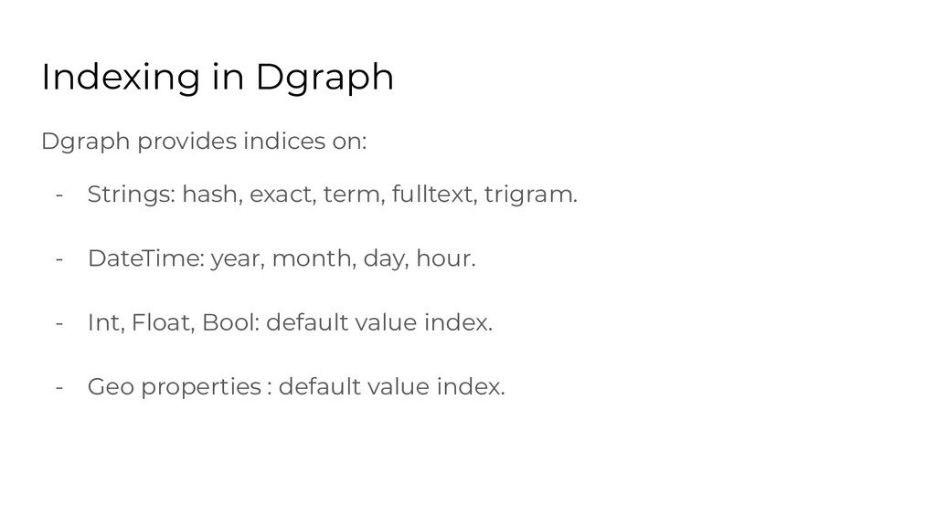 Indexing in Dgraph Dgraph provides indices on: ...
