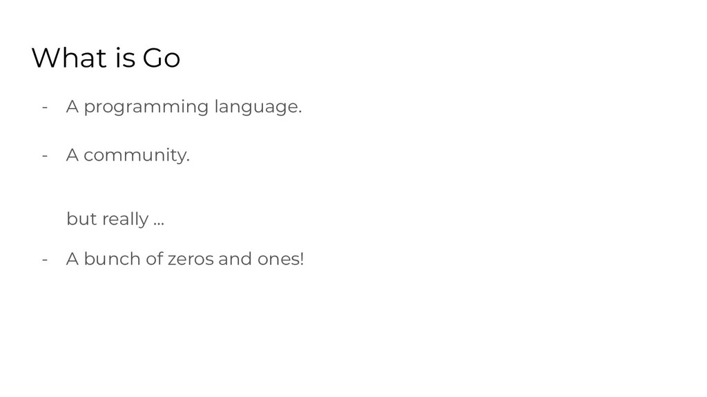 What is Go - A programming language. - A commun...