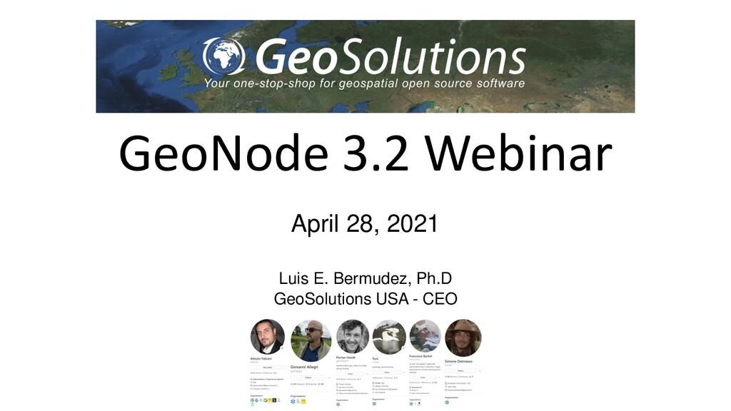 GeoNode 3.2 Webinar April 28, 2021 Luis E. Berm...