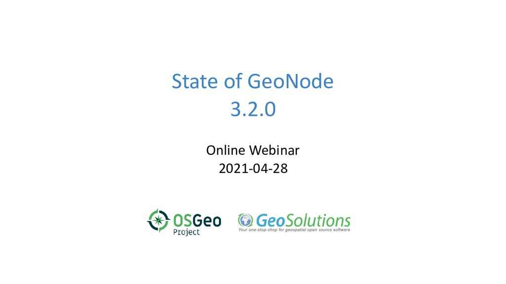 State of GeoNode 3.2.0 Online Webinar 2021-04-28