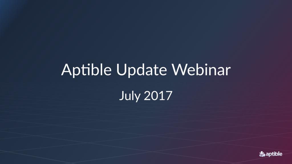 Ap#ble Update Webinar July 2017