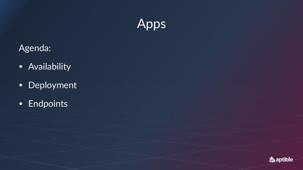 Apps Agenda: • Availability • Deployment • Endp...