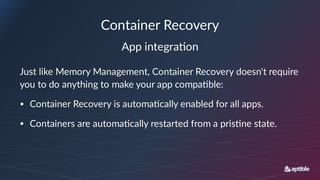 Container Recovery App integra+on Just like Mem...
