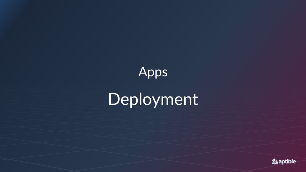 Apps Deployment