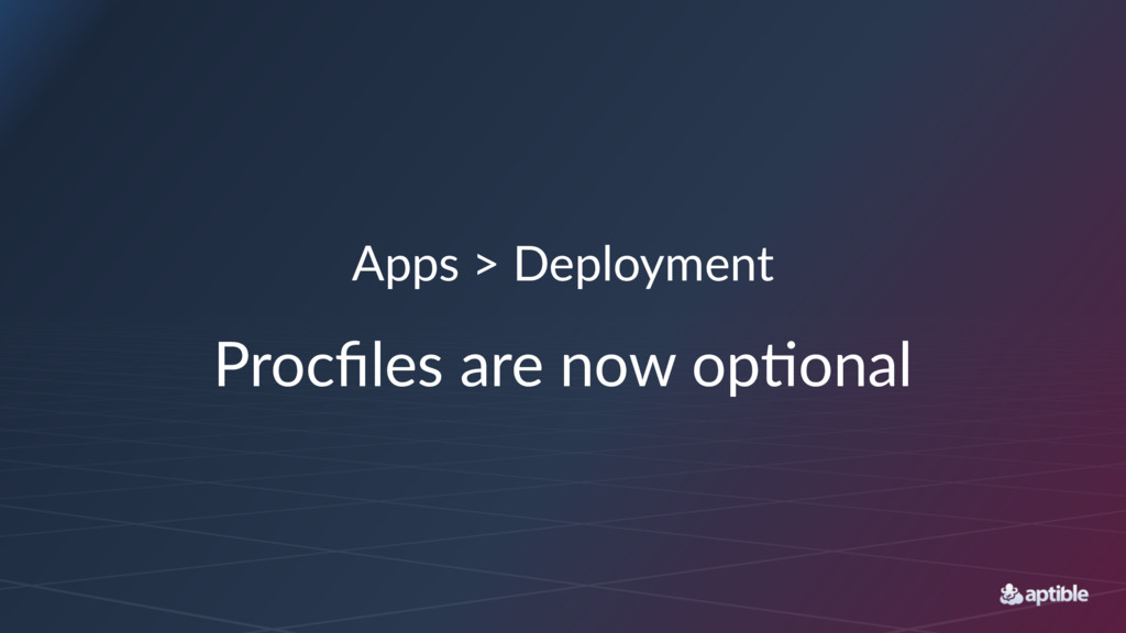 Apps > Deployment Procfiles are now op.onal