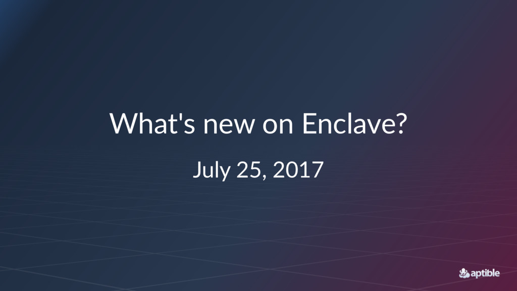 What's new on Enclave? July 25, 2017