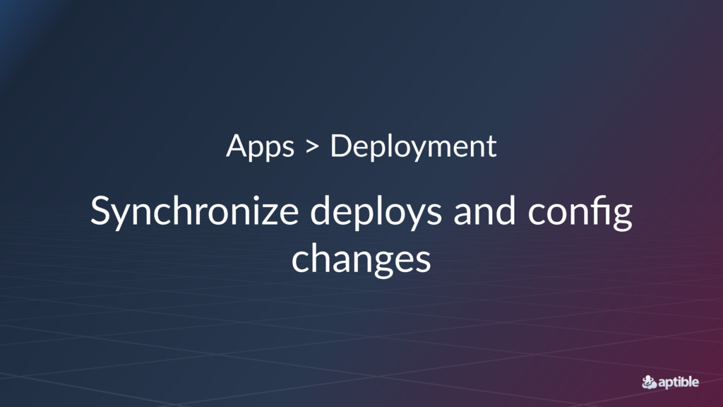 Apps > Deployment Synchronize deploys and config...