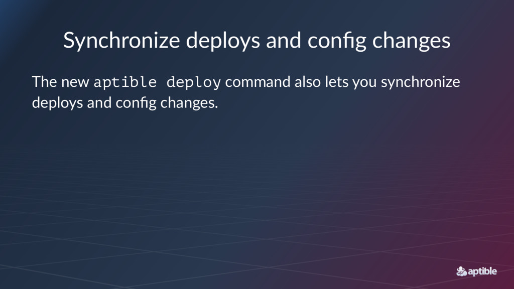 Synchronize deploys and config changes The new a...