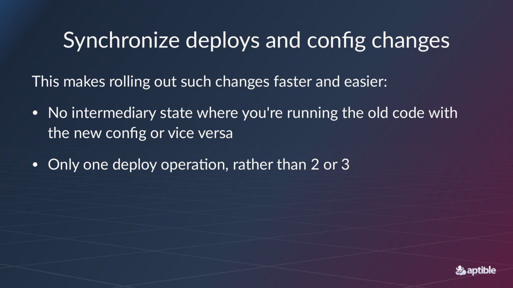 Synchronize deploys and config changes This make...