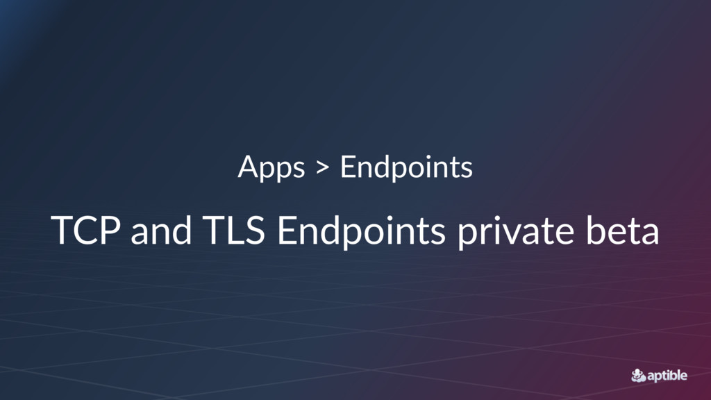 Apps > Endpoints TCP and TLS Endpoints private ...