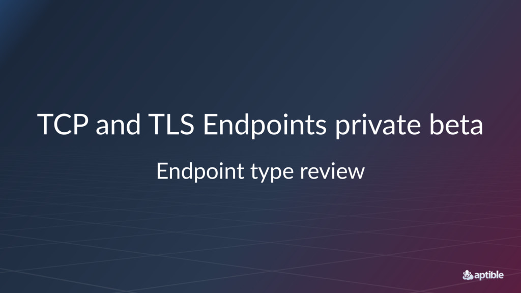 TCP and TLS Endpoints private beta Endpoint typ...