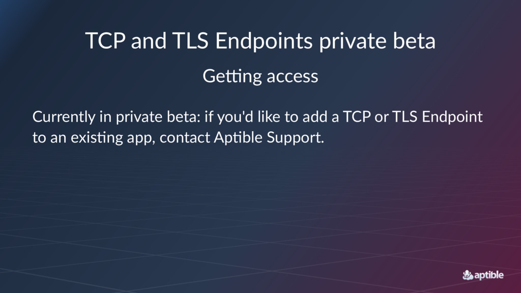 TCP and TLS Endpoints private beta Ge#ng access...
