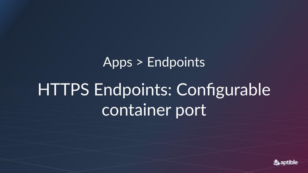 Apps > Endpoints HTTPS Endpoints: Configurable c...