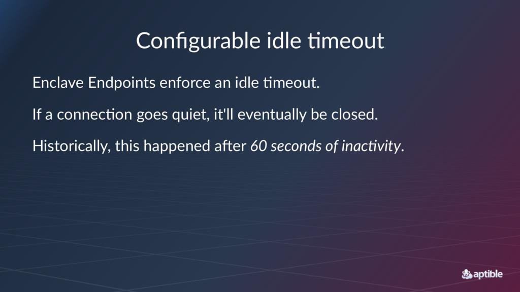 Configurable idle /meout Enclave Endpoints enfor...