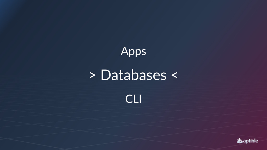 Apps > Databases < CLI