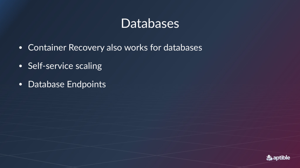 Databases • Container Recovery also works for d...